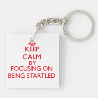 Keep Calm by focusing on Being Startled Double-Sided Square Acrylic Keychain