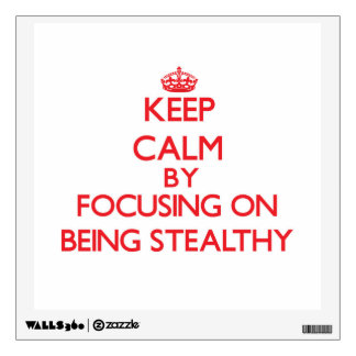 Keep Calm by focusing on Being Stealthy Wall Sticker