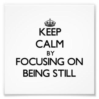 Keep Calm by focusing on Being Still Photo Art