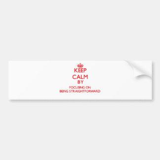 Keep Calm by focusing on Being Straightforward Car Bumper Sticker