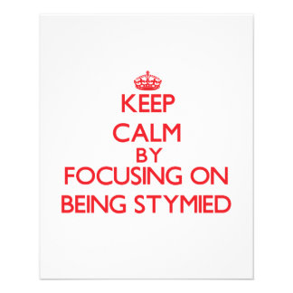 Keep Calm by focusing on Being Stymied Flyers