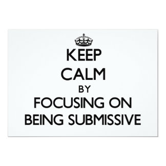 """Keep Calm by focusing on Being Submissive 5"""" X 7"""" Invitation Card"""