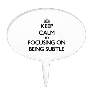 Keep Calm by focusing on Being Subtle Cake Toppers