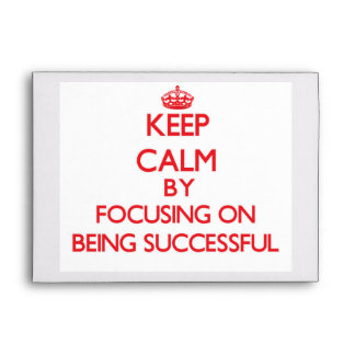 Keep Calm by focusing on Being Successful Envelopes