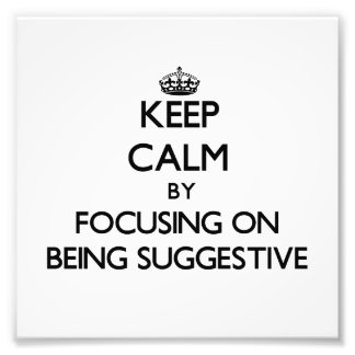 Keep Calm by focusing on Being Suggestive Photo