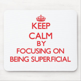 Keep Calm by focusing on Being Superficial Mouse Pad