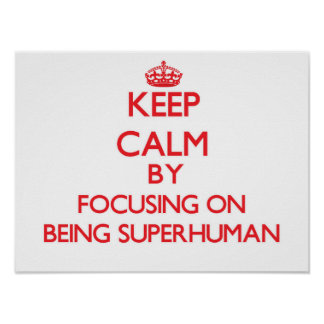 Keep Calm by focusing on Being Superhuman Posters