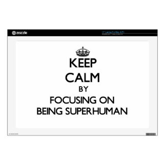 Keep Calm by focusing on Being Superhuman Skins For Laptops