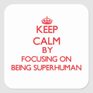 Keep Calm by focusing on Being Superhuman Square Stickers