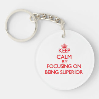 Keep Calm by focusing on Being Superior Single-Sided Round Acrylic Keychain