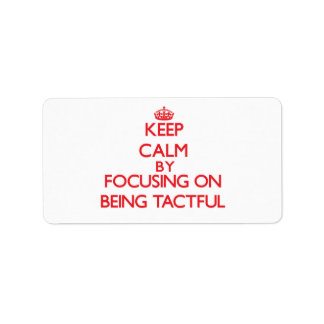 Keep Calm by focusing on Being Tactful Custom Address Label