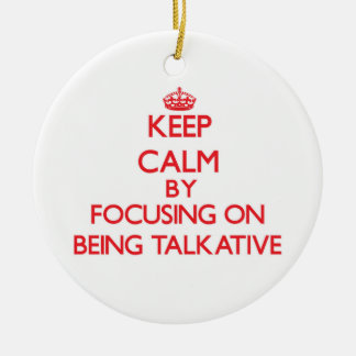 Keep Calm by focusing on Being Talkative Christmas Tree Ornament