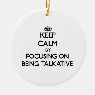 Keep Calm by focusing on Being Talkative Ornaments