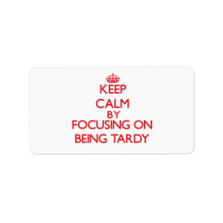 Keep Calm by focusing on Being Tardy Address Label