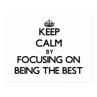 Keep Calm by focusing on Being The Best Post Card