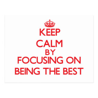 Keep Calm by focusing on Being The Best Postcard