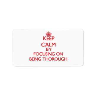 Keep Calm by focusing on Being Thorough Address Label