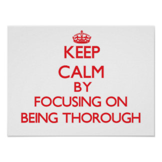 Keep Calm by focusing on Being Thorough Print