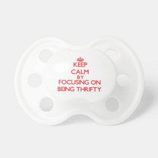 Keep Calm by focusing on Being Thrifty Baby Pacifier