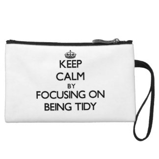 Keep Calm by focusing on Being Tidy Wristlet Clutch