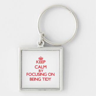 Keep Calm by focusing on Being Tidy Keychains
