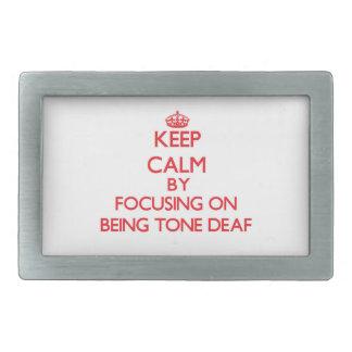 Keep Calm by focusing on Being Tone-Deaf Rectangular Belt Buckle