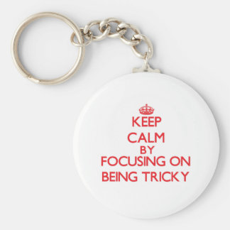 Keep Calm by focusing on Being Tricky Keychains