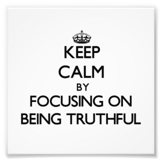 Keep Calm by focusing on Being Truthful Photo Print