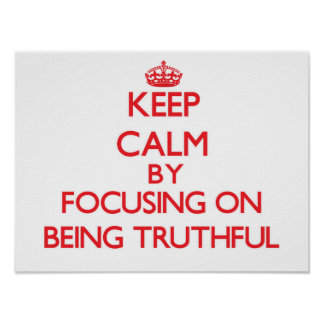 Keep Calm by focusing on Being Truthful Posters