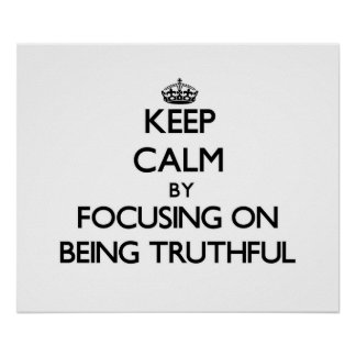 Keep Calm by focusing on Being Truthful Print