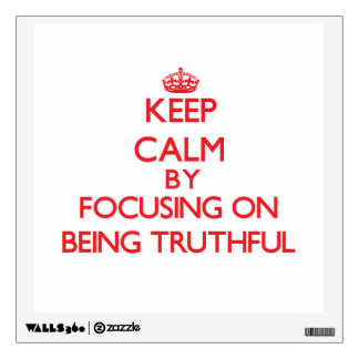 Keep Calm by focusing on Being Truthful Room Decal