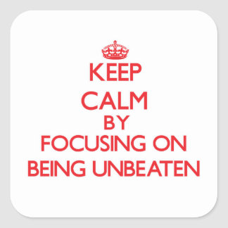 Keep Calm by focusing on Being Unbeaten Square Sticker