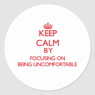Keep Calm by focusing on Being Uncomfortable Sticker