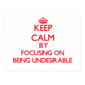 Keep Calm by focusing on Being Undesirable Postcard