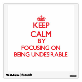 Keep Calm by focusing on Being Undesirable Wall Sticker