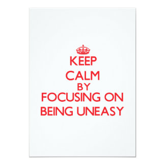 Keep Calm by focusing on Being Uneasy 5x7 Paper Invitation Card