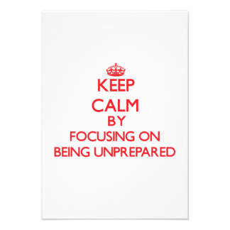 Keep Calm by focusing on Being Unprepared Personalized Announcements