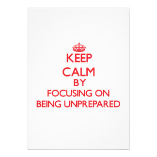 Keep Calm by focusing on Being Unprepared Personalized Invite
