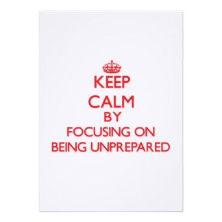 Keep Calm by focusing on Being Unprepared Invites