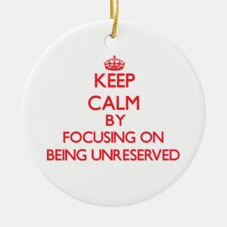 Keep Calm by focusing on Being Unreserved Christmas Ornament