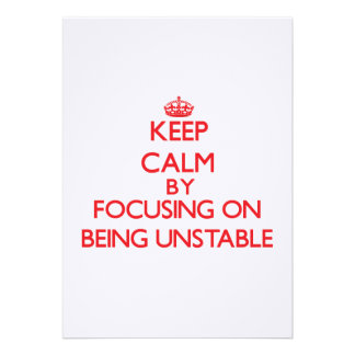 Keep Calm by focusing on Being Unstable Personalized Invite