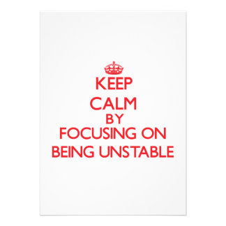 Keep Calm by focusing on Being Unstable Personalized Invites