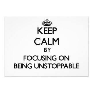 Keep Calm by focusing on Being Unstoppable Custom Announcements