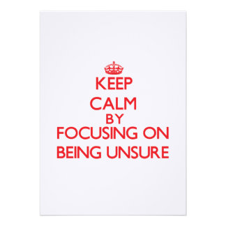 Keep Calm by focusing on Being Unsure Custom Announcements