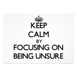 Keep Calm by focusing on Being Unsure Personalized Announcement