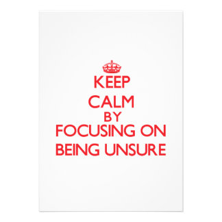 Keep Calm by focusing on Being Unsure Custom Invite