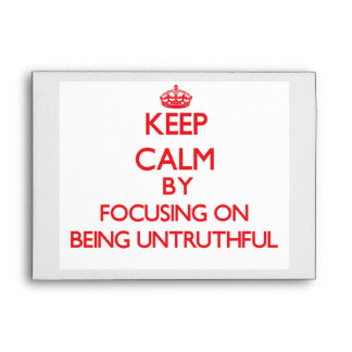 Keep Calm by focusing on Being Untruthful Envelopes
