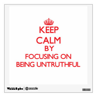 Keep Calm by focusing on Being Untruthful Wall Decal