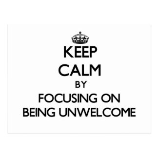 Keep Calm by focusing on Being Unwelcome Postcard