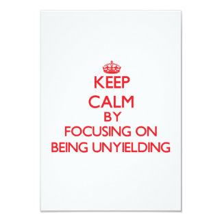 Keep Calm by focusing on Being Unyielding 3.5x5 Paper Invitation Card